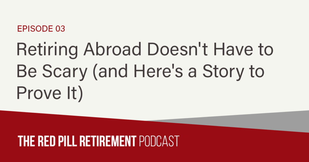 Retiring Abroad Doesn't Have to Be Scary