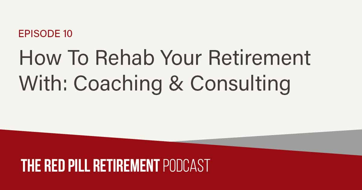 How To Rehab Your Retirement With: Coaching & Consulting