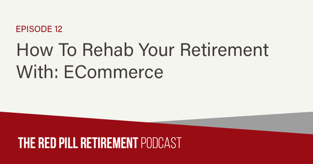 How To Rehab Your Retirement With: Ecommerce